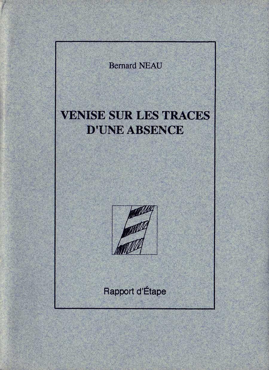 Venise, Sur les traces d'une absence, Bernard Neau, Rapport d'étape, édition limitée à 100 exemplaires, 2002