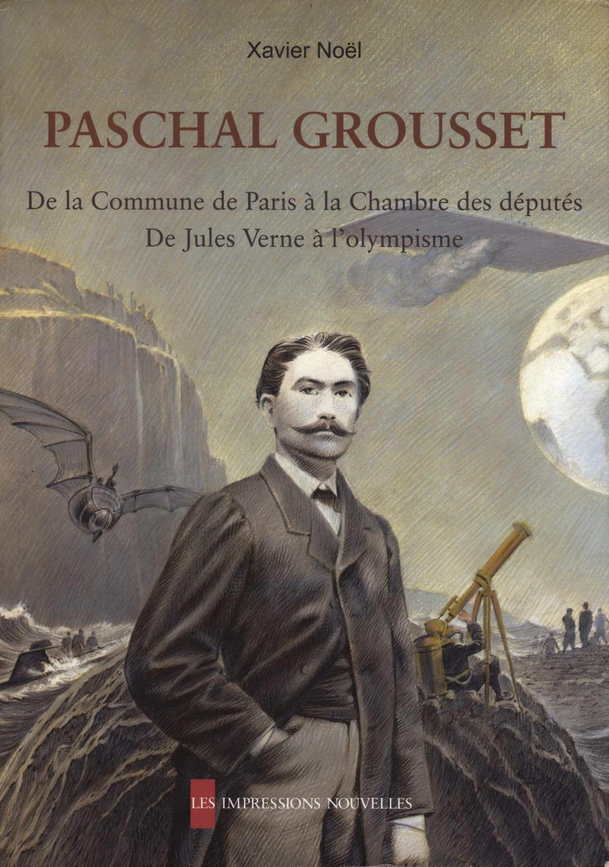 Xavier Noël, Paschal Grousset, Les Impressions Nouvelles, 2010